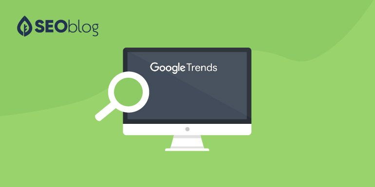 10 Ways to Use Google Trends for Better SEO