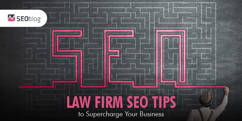 Law Firm SEO Tips to Supercharge Your Business