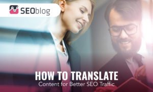 How to Translate Content for Better SEO Traffic