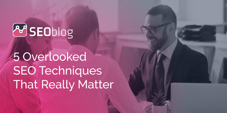 5 Overlooked SEO Techniques That Really Matter