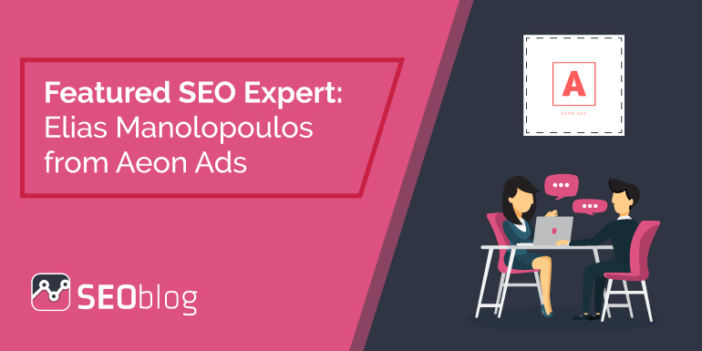 SEOblog Featured SEO Expert: Elias Manolopoulos from Aeon Ads