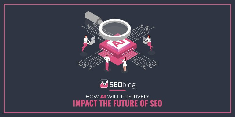 How AI will positively impact the future of SEO by SEOblog