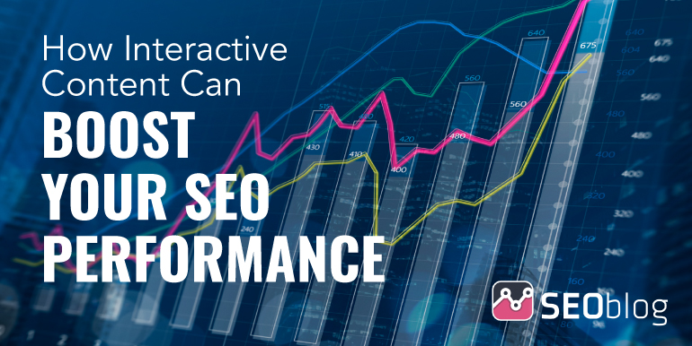 How Interactive Content Can Boost Your SEO Performance by SEOblog