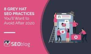 8 Grey Hat SEO Practices You'll Want to Avoid After 2020