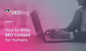 How to Write SEO Content for Humans