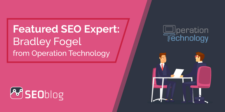 Featured SEO Expert: Bradley Fogel from Operation Technology