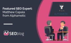 Featured SEO Expert: Matthew Capala from Alphametic