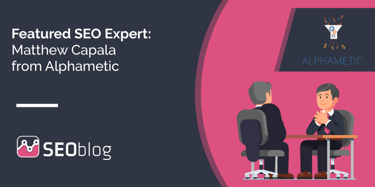 Featured SEO Expert: Matthew Capala from Alphametic