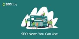 SEO News You Can Use