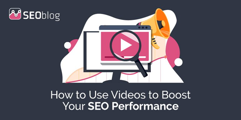 How to Use Videos to Boost Your SEO Performance