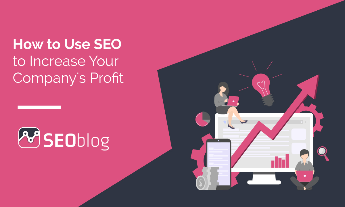 How to Use SEO to Increase Your Company's Profit