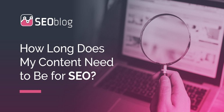How Long Does My Content Need to Be for SEO?