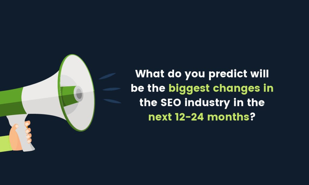 biggest changes in the SEO industry in the next 12-24 months