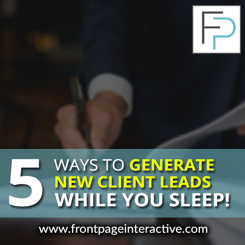 5 ways to generate new client leads while you sleep